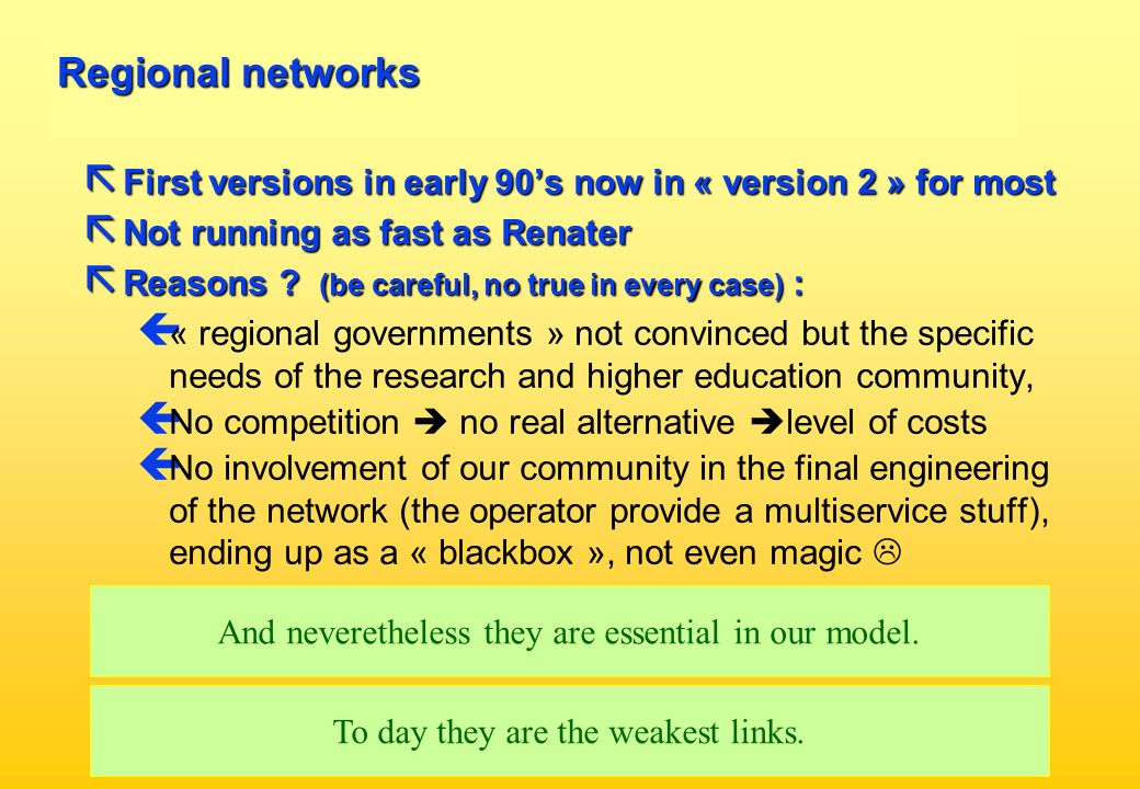 Regional networks ã First versions in early 90s now in « version 2 » for most ã Not running as fast as Renater ã Reasons ? (be careful, no true in eve