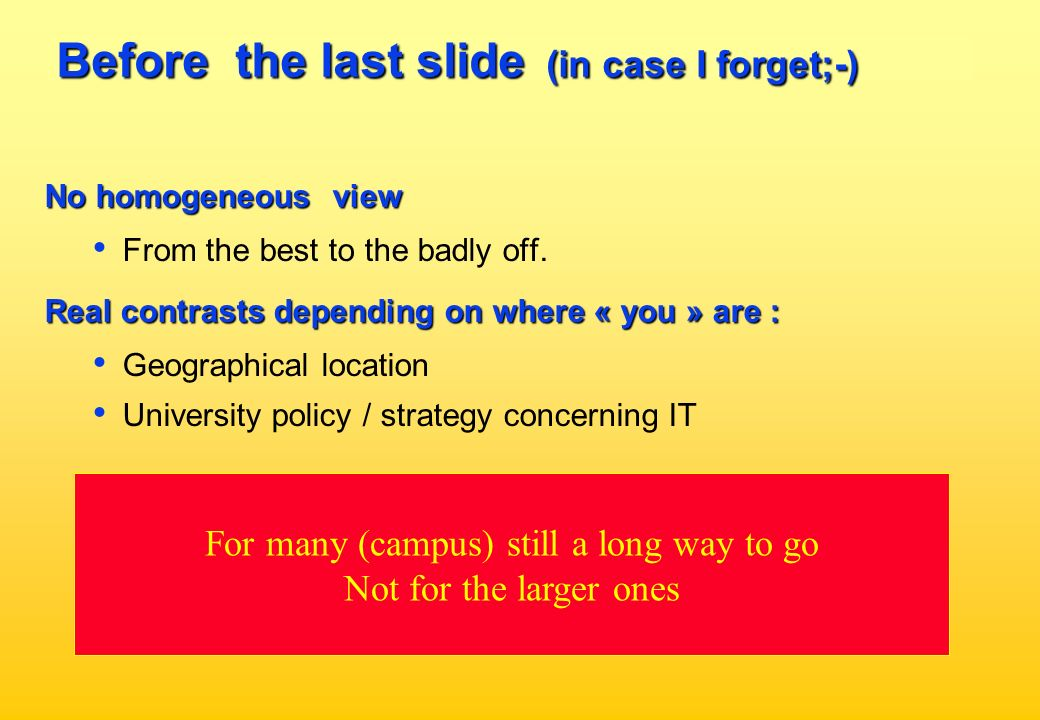 Before the last slide (in case I forget;-) No homogeneous view From the best to the badly off. Real contrasts depending on where « you » are : Geograp