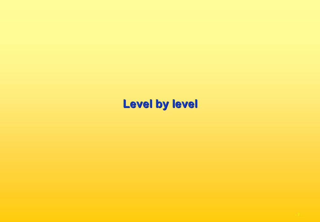 - 7 - Level by level