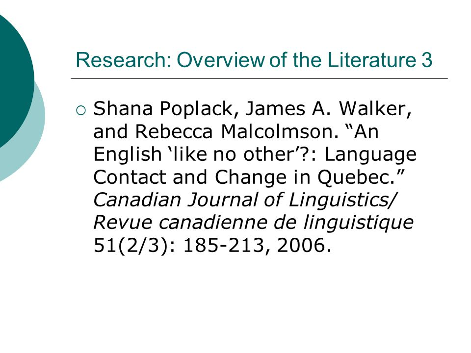 Research: Overview of the Literature 3 Shana Poplack, James A. Walker, and Rebecca Malcolmson. An English like no other?: Language Contact and Change