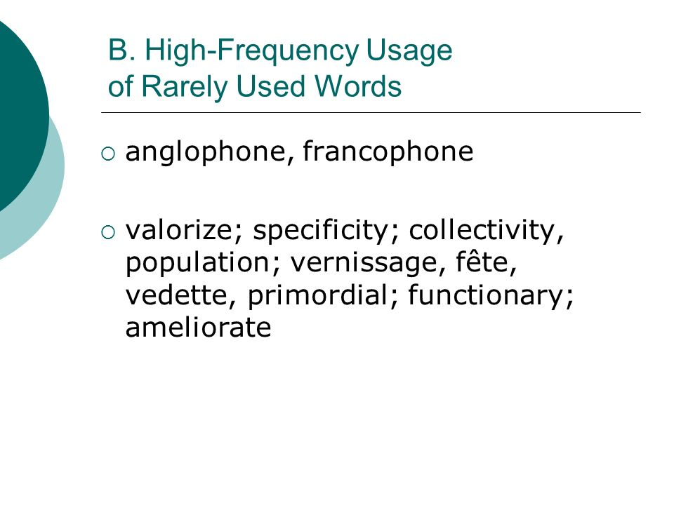 B. High-Frequency Usage of Rarely Used Words anglophone, francophone valorize; specificity; collectivity, population; vernissage, fête, vedette, primo