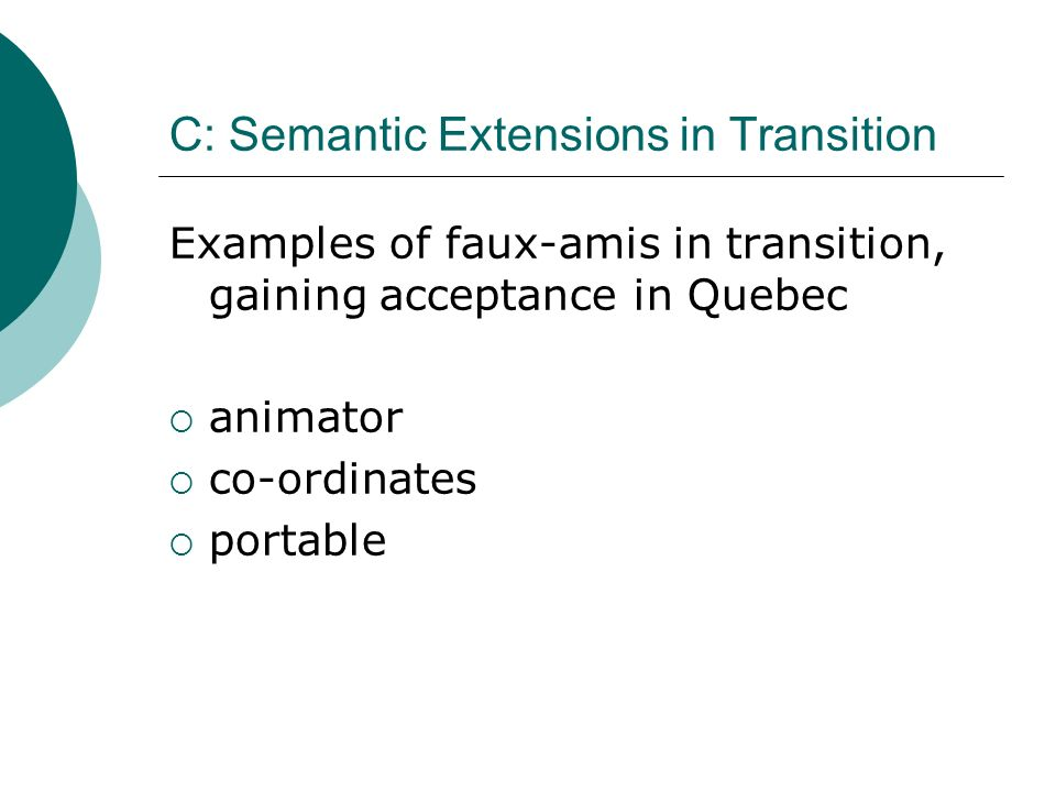 C: Semantic Extensions in Transition Examples of faux-amis in transition, gaining acceptance in Quebec animator co-ordinates portable