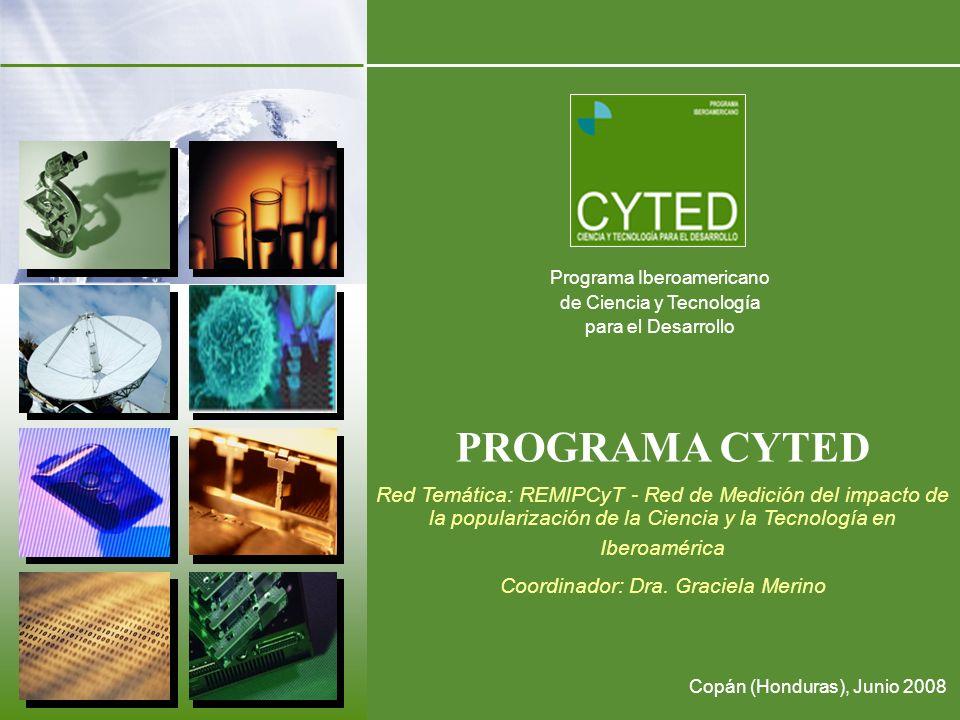 Programa Iberoamericano de Ciencia y Tecnología para el Desarrollo PROGRAMA CYTED Red Temática: REMIPCyT - Red de Medición del impacto de la populariz