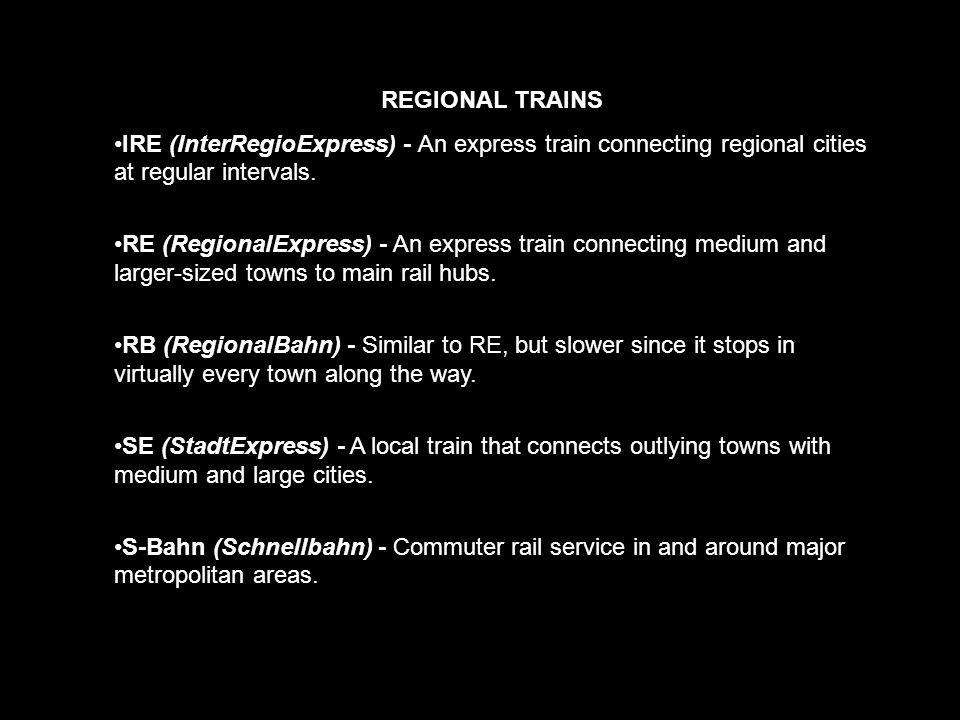 REGIONAL TRAINS IRE (InterRegioExpress) - An express train connecting regional cities at regular intervals. RE (RegionalExpress) - An express train co