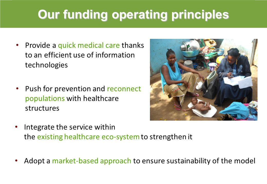 Our funding operating principles Provide a quick medical care thanks to an efficient use of information technologies Push for prevention and reconnect