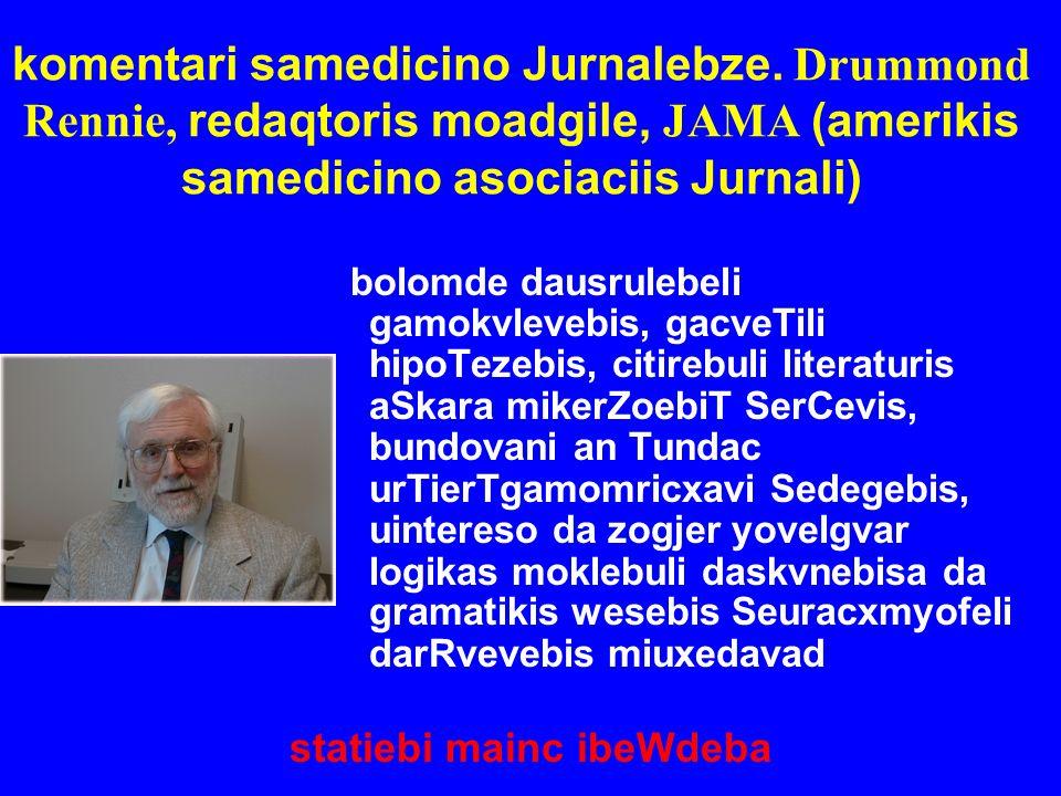 komentari samedicino Jurnalebze. Drummond Rennie, redaqtoris moadgile, JAMA (amerikis samedicino asociaciis Jurnali) bolomde dausrulebeli gamokvlevebi