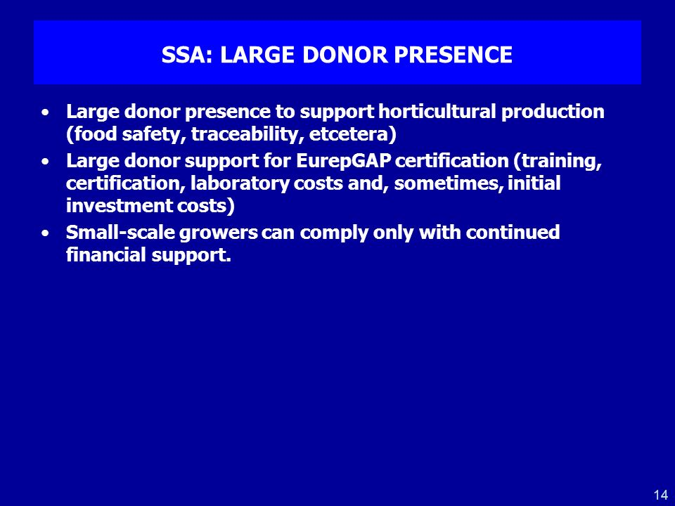 14 SSA: LARGE DONOR PRESENCE Large donor presence to support horticultural production (food safety, traceability, etcetera) Large donor support for Eu