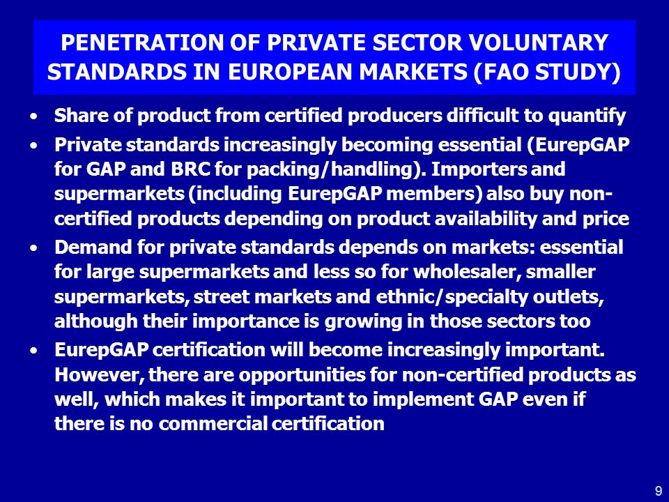 9 PENETRATION OF PRIVATE SECTOR VOLUNTARY STANDARDS IN EUROPEAN MARKETS (FAO STUDY) Share of product from certified producers difficult to quantify Pr