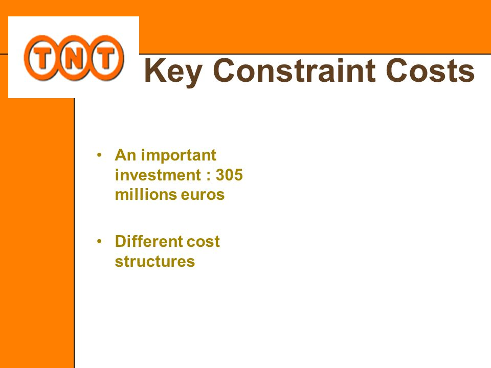 Key Constraint Costs An important investment : 305 millions euros Different cost structures