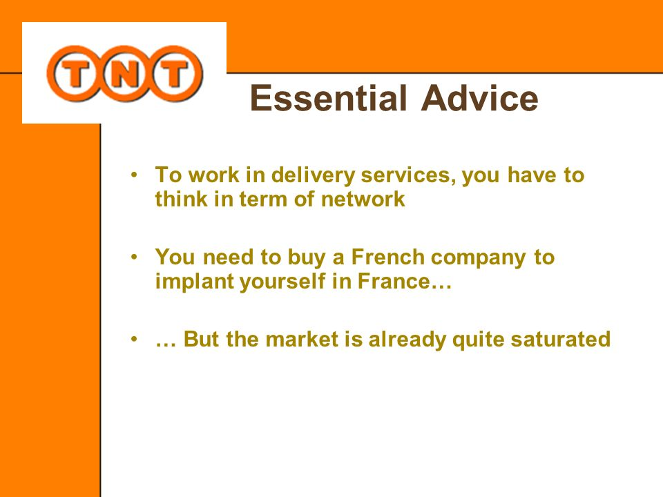 Essential Advice To work in delivery services, you have to think in term of network You need to buy a French company to implant yourself in France… …
