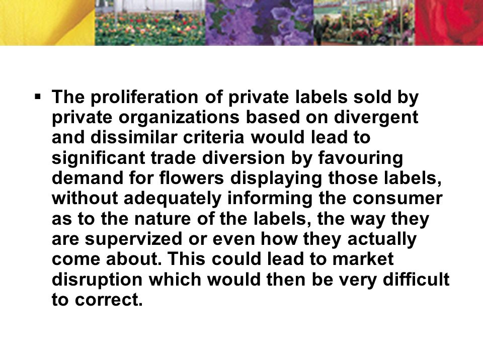 The proliferation of private labels sold by private organizations based on divergent and dissimilar criteria would lead to significant trade diversion