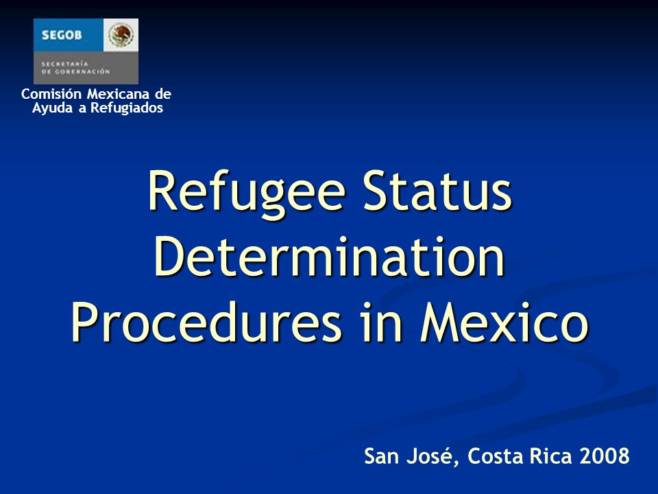 Comisión Mexicana de Ayuda a Refugiados Refugee Status Determination Procedures in Mexico San José, Costa Rica 2008