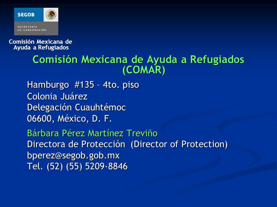 Comisión Mexicana de Ayuda a Refugiados Comisión Mexicana de Ayuda a Refugiados (COMAR) Hamburgo #135 – 4to. piso Colonia Juárez Delegación Cuauhtémoc