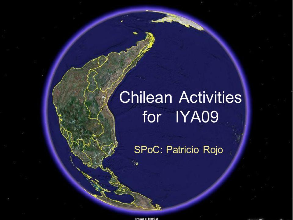 Chilean Activities for IYA09 SPoC: Patricio Rojo