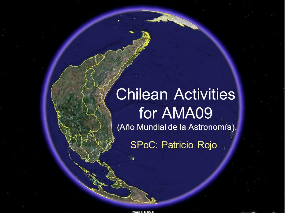 Chilean Activities for AMA09 (Año Mundial de la Astronomía) SPoC: Patricio Rojo