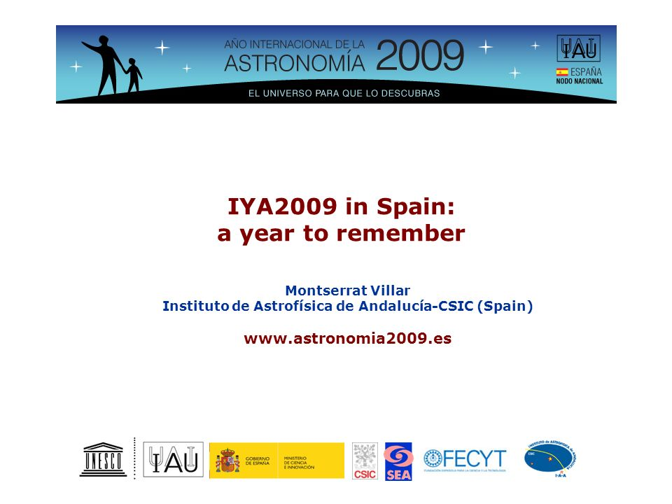 IYA2009 in Spain: a year to remember Montserrat Villar Instituto de Astrofísica de Andalucía-CSIC (Spain) www.astronomia2009.es