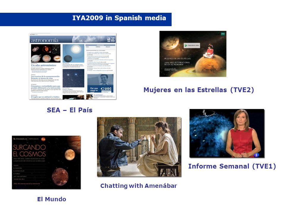 IYA2009 in Spanish media Informe Semanal (TVE1) Mujeres en las Estrellas (TVE2) SEA – El País El Mundo Chatting with Amenábar