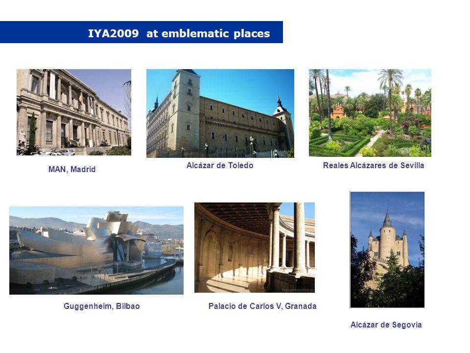 IYA2009 at emblematic places MAN, Madrid Alcázar de Segovia Alcázar de Toledo Guggenheim, BilbaoPalacio de Carlos V, Granada Reales Alcázares de Sevil