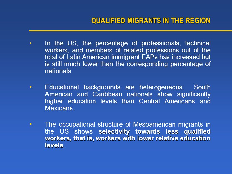 QUALIFIED MIGRANTS IN THE REGION In the US, the percentage of professionals, technical workers, and members of related professions out of the total of Latin American immigrant EAPs has increased but is still much lower than the corresponding percentage of nationals.