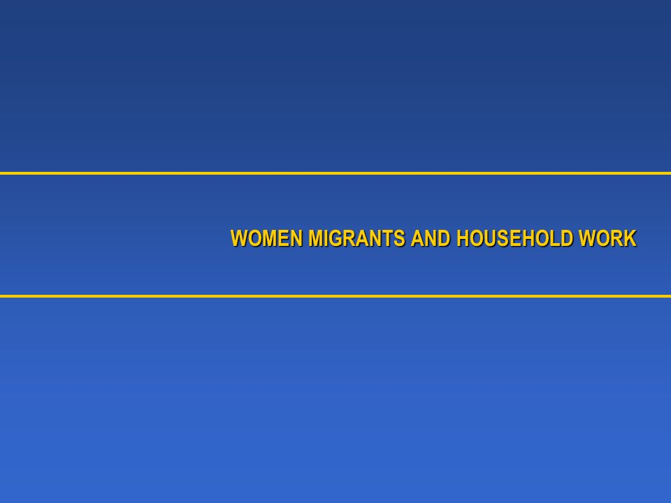 WOMEN MIGRANTS AND HOUSEHOLD WORK