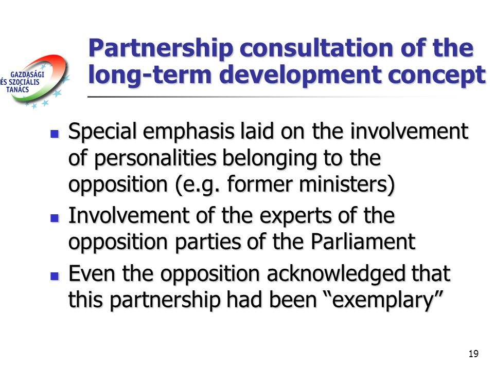 19 Partnership consultation of the long-term development concept Special emphasis laid on the involvement of personalities belonging to the opposition (e.g.