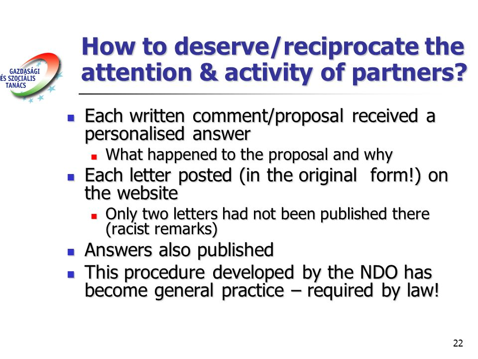22 How to deserve/reciprocate the attention & activity of partners? Each written comment/proposal received a personalised answer Each written comment/