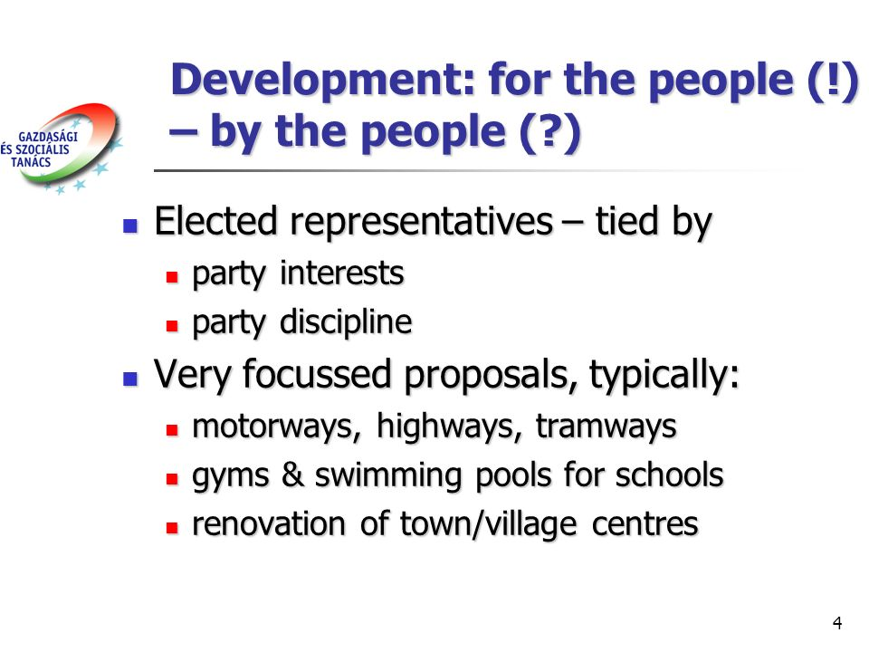 5 Development for the people – by the people (!!) Civil society organisations Civil society organisations Bringing up various ideas Bringing up various ideas Reflecting/representing various interests Reflecting/representing various interests Activating a relatively large number of citizens – creating ownership Activating a relatively large number of citizens – creating ownership Problem: conflicting ideas and interests Problem: conflicting ideas and interests How to prioritise among them.