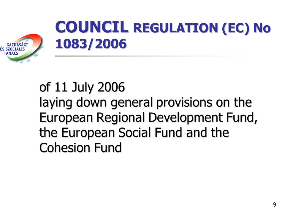 9 COUNCIL REGULATION (EC) No 1083/2006 of 11 July 2006 laying down general provisions on the European Regional Development Fund, the European Social F