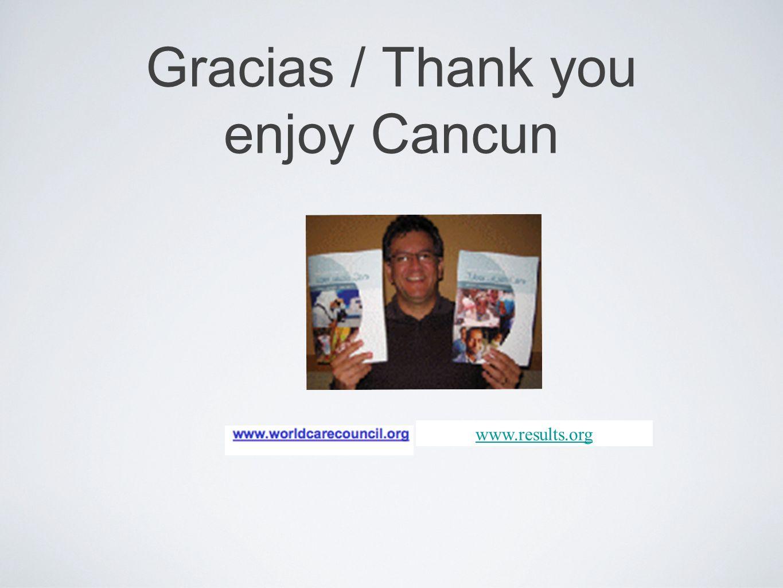 Gracias / Thank you enjoy Cancun www.results.org