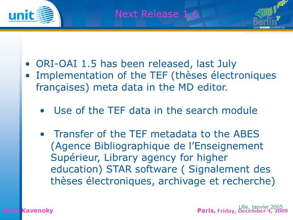 Lille, janvier 2005 Alain Kavenoky Paris, Friday, December 4, 2009 Lille, janvier 2005 ORI-OAI 1.5 has been released, last July Implementation of the TEF (thèses électroniques françaises) meta data in the MD editor.