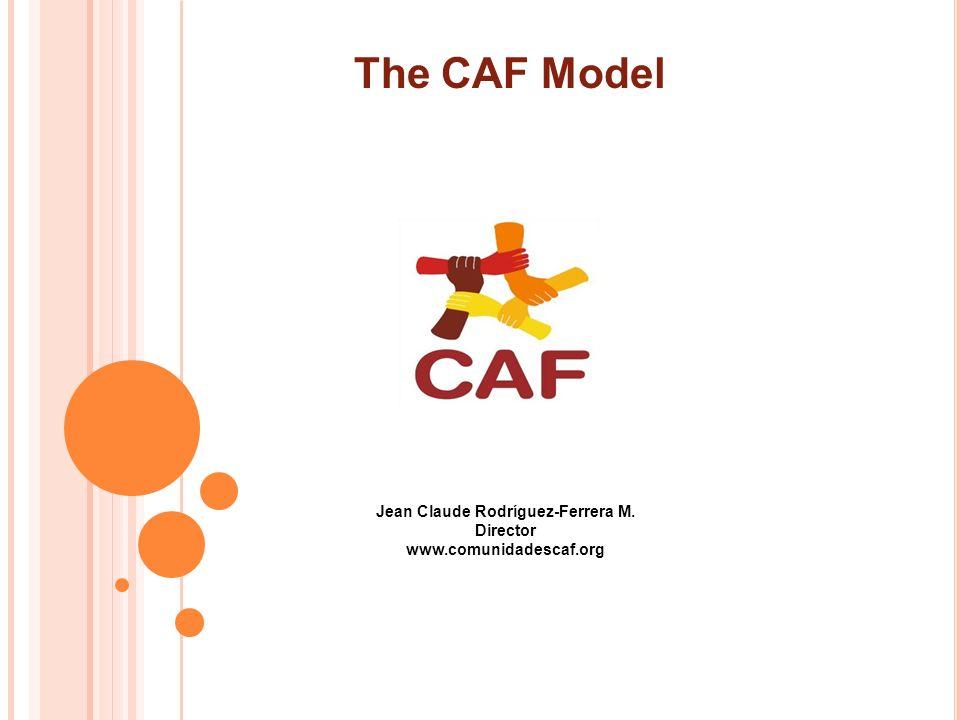 Jean Claude Rodríguez-Ferrera M. Director www.comunidadescaf.org The CAF Model