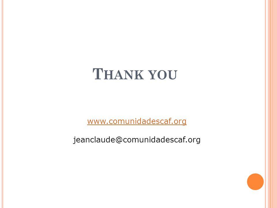 T HANK YOU www.comunidadescaf.org jeanclaude@comunidadescaf.org