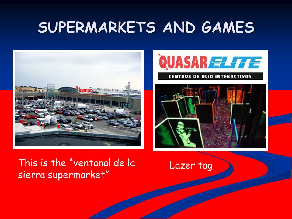 SUPERMARKETS AND GAMES This is the ventanal de la sierra supermarket Lazer tag