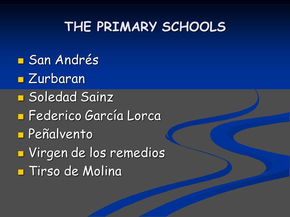 THE PRIMARY SCHOOLS San Andrés San Andrés Zurbaran Zurbaran Soledad Sainz Soledad Sainz Federico García Lorca Federico García Lorca Peñalvento Peñalve