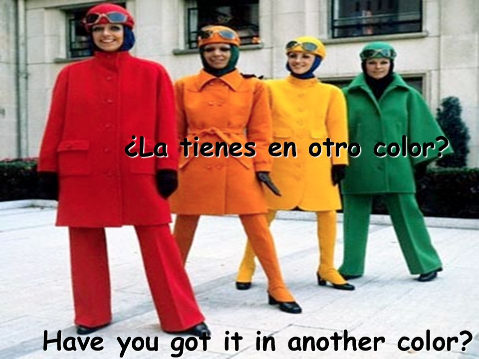 Have you got it in another color ¿La tienes en otro color