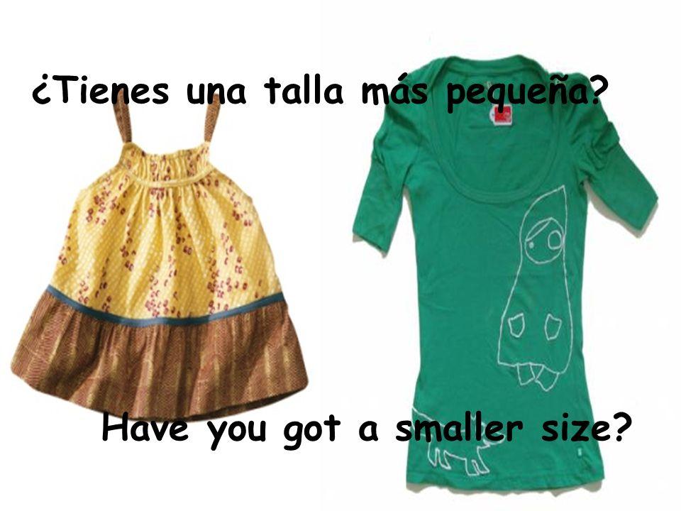 ¿Tienes una talla más pequeña? Have you got a smaller size?