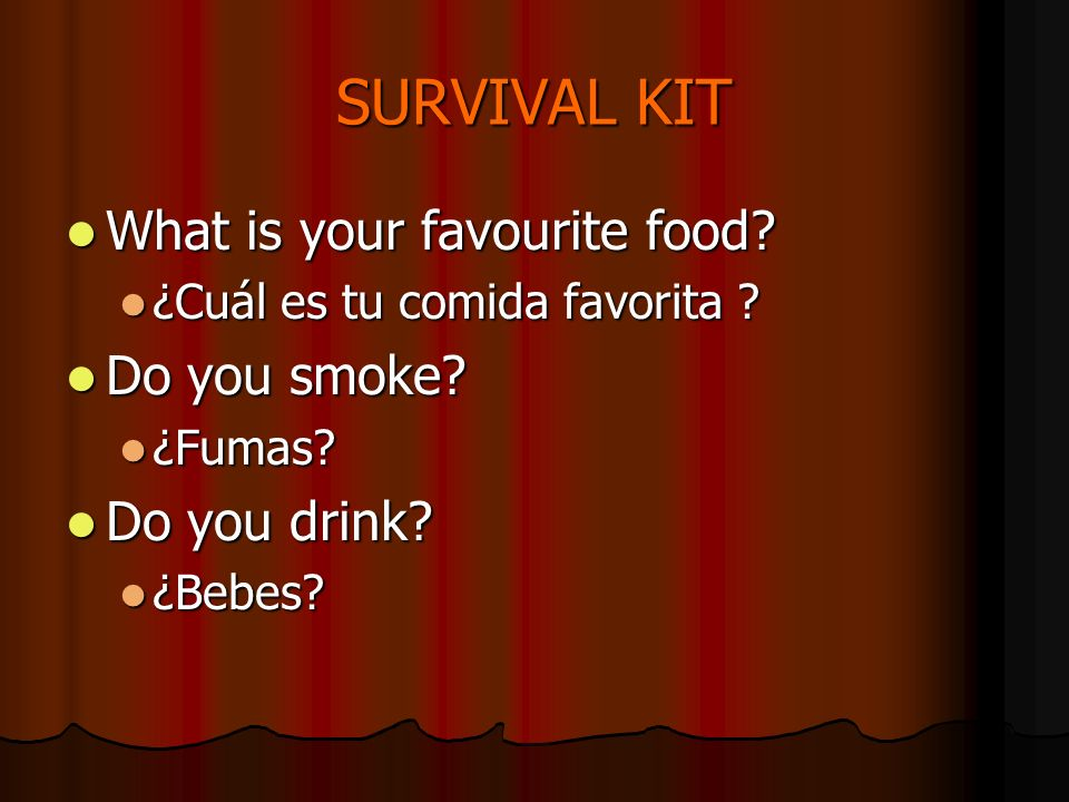 What is your favourite food? What is your favourite food? ¿Cuál es tu comida favorita ? ¿Cuál es tu comida favorita ? Do you smoke? Do you smoke? ¿Fum