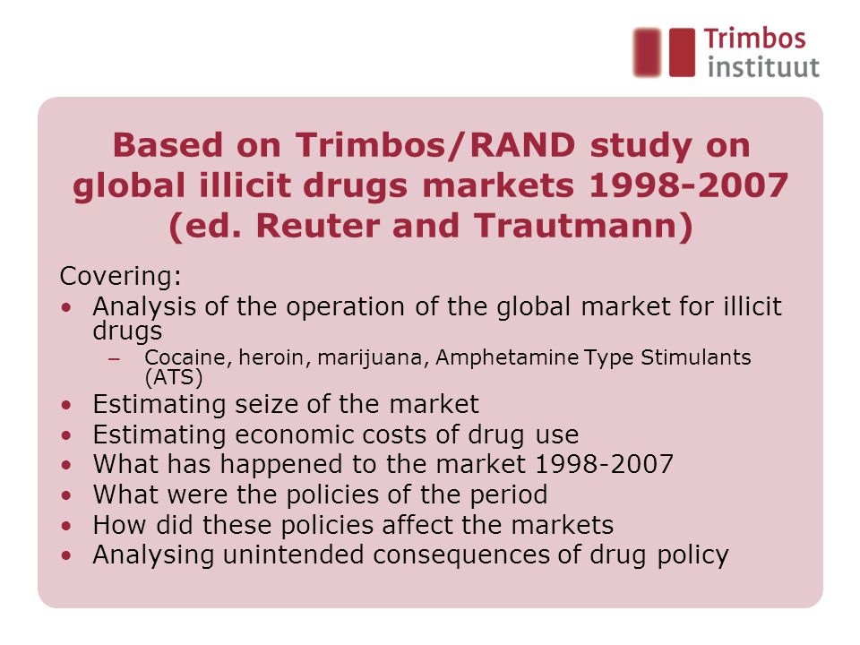 Outline Drug policy 1998-2007: – Demand reduction – Supply reduction Drug problems 1998-2007: – Consumption – Supply Unintended consequences Policy analysis