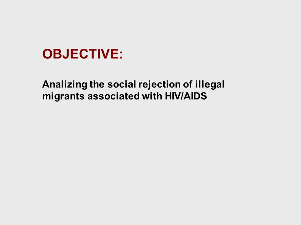 OBJECTIVE: Analizing the social rejection of illegal migrants associated with HIV/AIDS