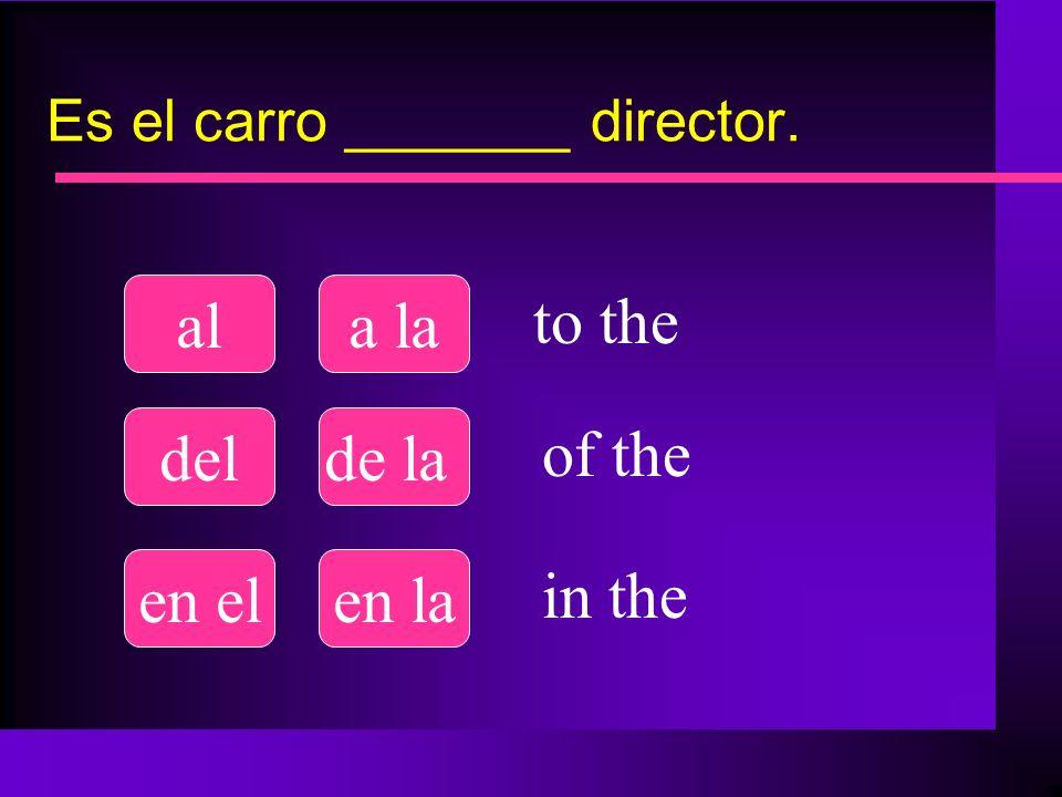 Es el carro _______ director. ala la delde la en elen la to the of the in the