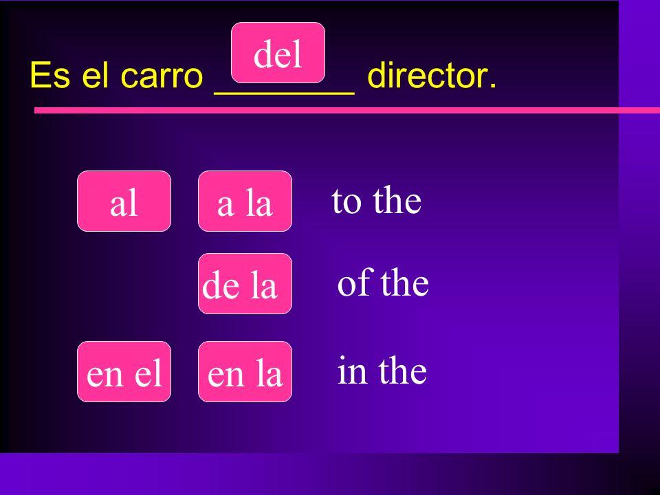Es el carro _______ director. ala la del de la en elen la to the of the in the