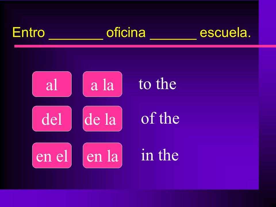Entro _______ oficina ______ escuela. ala la delde la en elen la to the of the in the