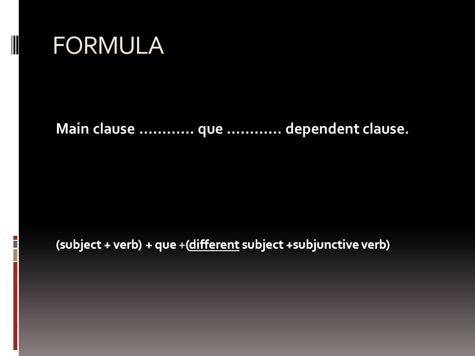 FORMULA Main clause ………… que ………… dependent clause.