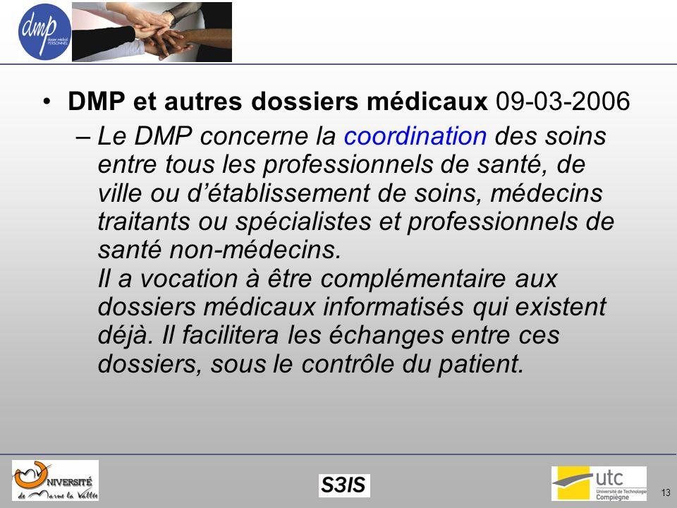 13 DMP et autres dossiers médicaux 09-03-2006 –Le DMP concerne la coordination des soins entre tous les professionnels de santé, de ville ou détabliss