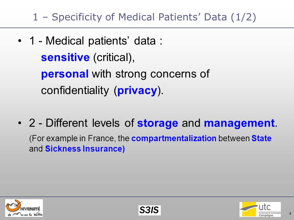 4 1 – Specificity of Medical Patients Data (1/2) 1 - Medical patients data : sensitive (critical), personal with strong concerns of confidentiality (privacy).
