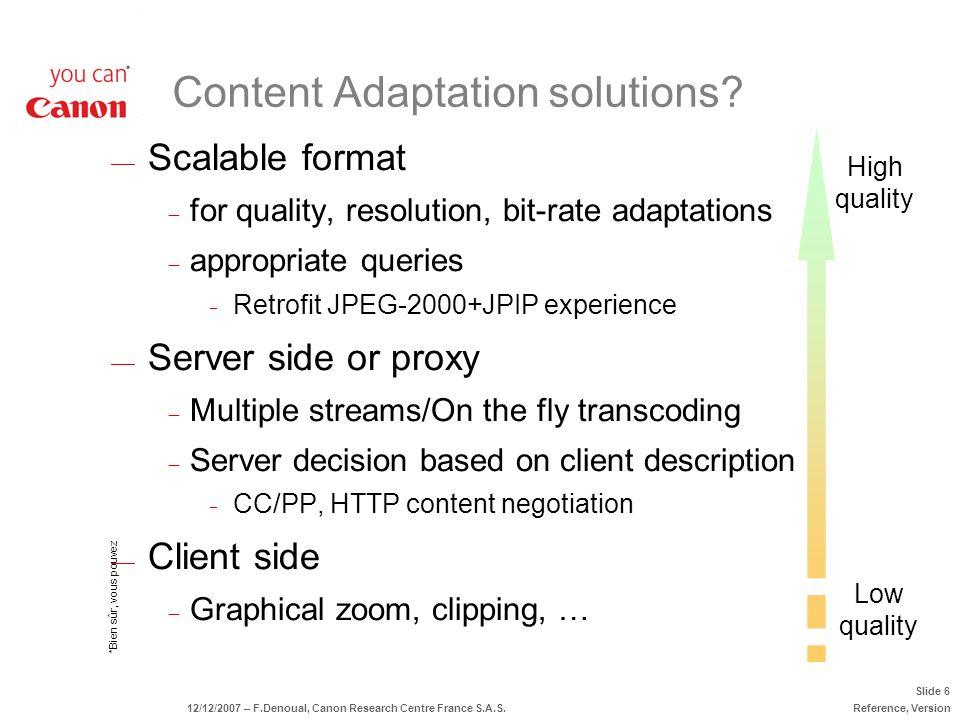 *Bien sûr, vous pouvez Slide 6 12/12/2007 – F.Denoual, Canon Research Centre France S.A.S.Reference, Version Scalable format for quality, resolution,