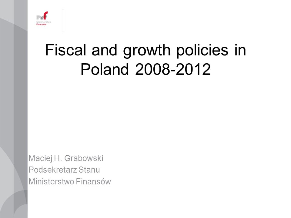 Fiscal and growth policies in Poland Maciej H.