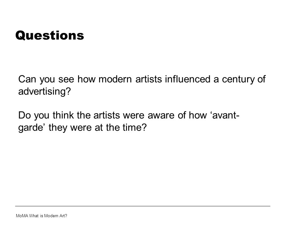Questions Can you see how modern artists influenced a century of advertising? Do you think the artists were aware of how avant- garde they were at the