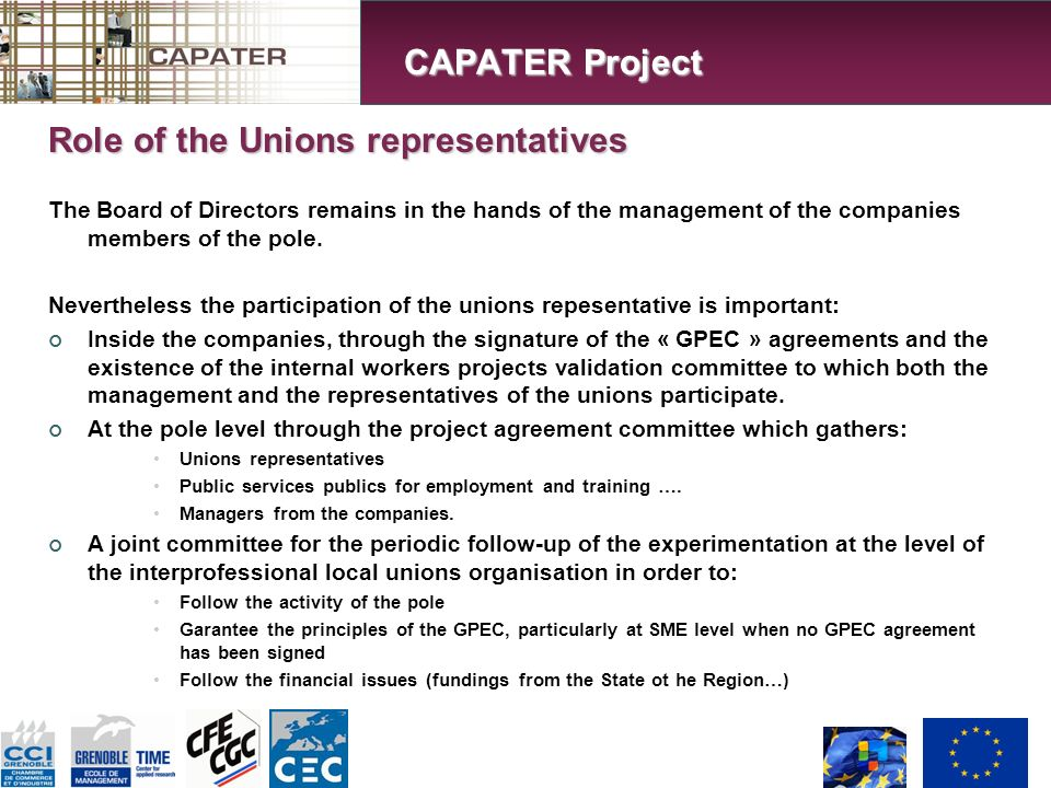 Role of the Unions representatives The Board of Directors remains in the hands of the management of the companies members of the pole.