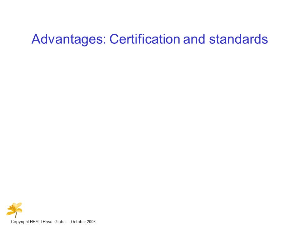 Copyright HEALTHone Global – October 2006 Advantages: Certification and standards